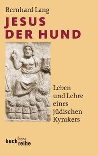 Bernhard Lang, Jesus der Hund. Leben und Lehre eines jüdischen Kynikers